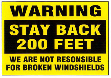 Warning Stay Back 200 Feet We Are Not Responsible For Broken Windshields (Black and Yellow)