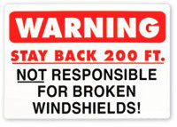 Warning Stay Back 200 Feet Not Responsible For Broken Windshields (Red and White)