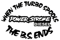 Powerstroke Diesel - When The Turbo Spools The B.S. Ends Decal