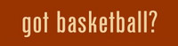 Got Basketball?  -  Bumper Sticker