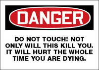Danger Do Not Touch! Not Only Will This Kill You. It Will Hurt The Whole Time You Are Dying