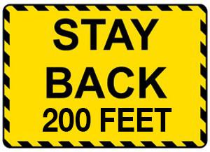 Stay Back 200 Feet