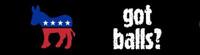 Got Balls? Democrat  -  Bumper Sticker