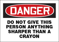 Danger Do Not Give This Person Anything Sharper Than A Crayon
