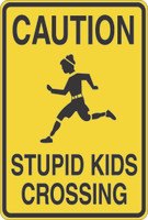 Caution Stupid Kids Crossing Sign