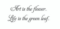 Art Is The Flower.... (Wall Art  Decal)