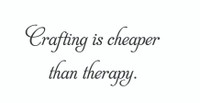 Crafting is cheaper than therapy.  (Wall Art  Decal)