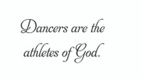 Dancers Are The Athletes Of God... (Wall Art  Decal)