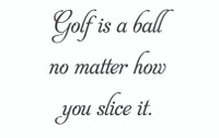 Golf Is A Ball... (Wall Art  Decal)