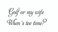 Golf Or My Wife.... (Wall Art  Decal)
