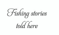 Fishing Stories Told Here. (Wall Art  Decal)