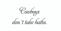 Cowboys Don't Take Baths... (Wall Art Decal)