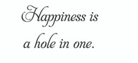 Happiness Is A Hole In One. (Wall Art  Decal)