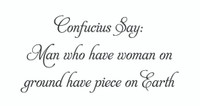 Confucius Say Man Who Have on Ground Have Piece on Earth Wall Art decal