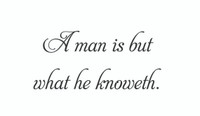 A Man Is But  What He Knoweth Wall Art Decal