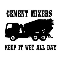 Cement mixers Keep it wet all day Decal