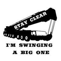 Stay Clear I am Swinging a Big One Crane Operators Decal