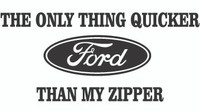 The Only Thing Quicker than my Zipper Ford Decal