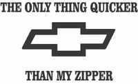 The Only Thing Quicker than my Zipper Chevy Decal