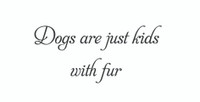 Dogs Are Just... (Wall Art Decal)