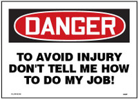 danger to avoid injury don't tell me how to do my job sign