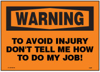 warning to avoid injury don't tell me how to do my job sign