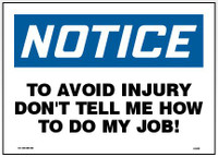 Notice to avoid injury don't tell me how to do my job sign