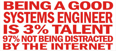 Being A Good Systems Engineer Is 3% Talent And 97% Not Being Distracted By The Internet