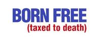 Born Free & Taxed To Death
