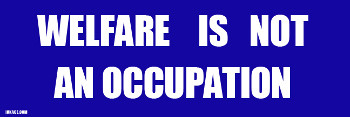 Welfare Is Not An Occupation