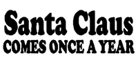 Santa Claus Comes Once A Year Decal