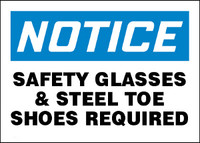 Notice Safety Glasses & Steel Toe Shoes Required