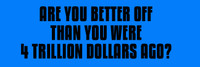 Are You Better Off Than You Were 4 Trillion Dollars Ago?