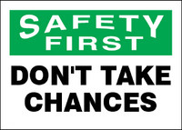Safety First Don't Take Chances Aluminum Sign