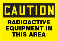Caution Radioactive Equipment In This Area Sign