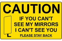 Caution If You Can't See My Mirrors I Can't See You