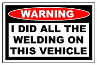 Warning I Did All The Welding On This Vehicle