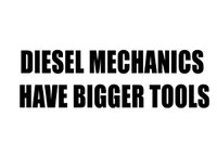 Diesel Mechanics Have Bigger Tools Decal