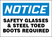 Notice Safety Glasses & Steel Toed Boots Required