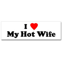 I Love My Hot Wife Bumper Sticker
