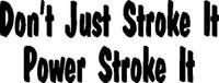 Don't Just Stroke It Power Stroke It Decal