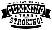 I'd Rather Be Cummin Than Strokin Decal