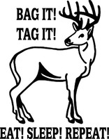 Bag it! Tag It!  Eat, Sleep, Repeat Hunting  Decal