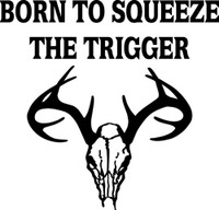 Born To Squeeze The Trigger Decal