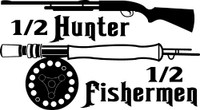 1/2 Hunter 1/2 Fishermen Decal