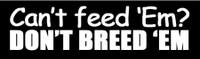Can't Feed Em?  Don't Breed Em Bumper Sticker