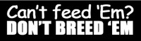 Can't Feed Em?  Don't Breed Em Bumper Sticker