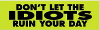 """Don't Let Idiots Ruin Your Day"" Bumper Sticker"