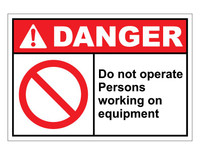 ANSI Danger Do Not Operate Persons Working On Equipment