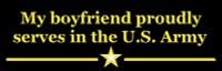 My Boyfriend Proudly Serves - US Army - Bumper Sticker